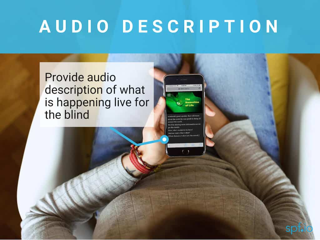 Audio description - provide audio descriptions of what is happening live for the blind. Image of woman holding iPhone connected to audience view displaying slides and text description.