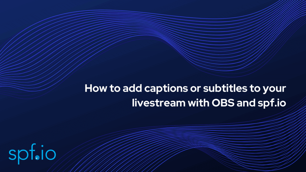 How to add captions or subtitles to your livestream with OBS and spf.io